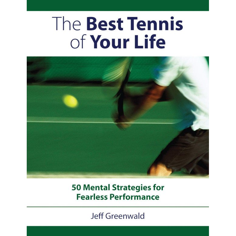 Tennis book titled 'The Best Tennis of Your Life – 50 Mental Strategies for Fearless Performance'